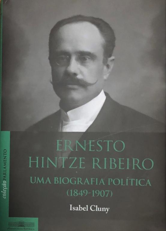 """Lançamento do livro """"Ernesto Hintze Ribeiro, uma biografia política (1849-1907)"""""""