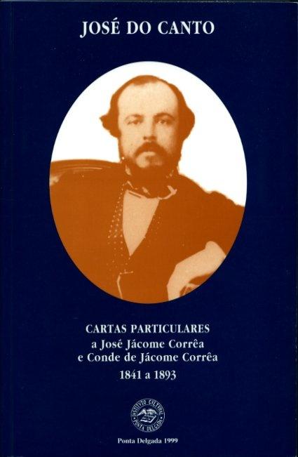 CARTAS PARTICULARES A JOSÉ JÁCOME CORRÊA E CONDE DE JÁCOME CORRÊA (1841 A 1893)