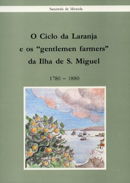"""O CICLO DA LARANJA E OS """"GENTLEMEN FARMERS"""" DA ILHA DE S. MIGUEL (1780-1880)"""