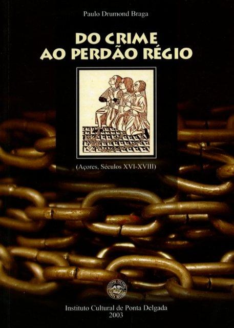 DO CRIME AO PERDÃO RÉGIO (AÇORES, SÉCULOS XVI-XVIII)