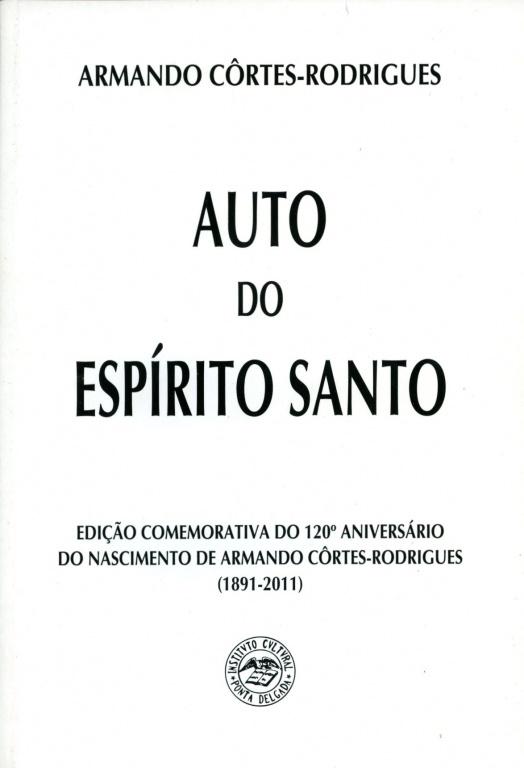 AUTO DO ESPÍRITO SANTO: EDIÇÃO COMEMORATIVA DO 120.º ANIVERSÁRIO DO NASCIMENTO DE ARMANDO CÔRTES-RODRIGUES (1891-2011)