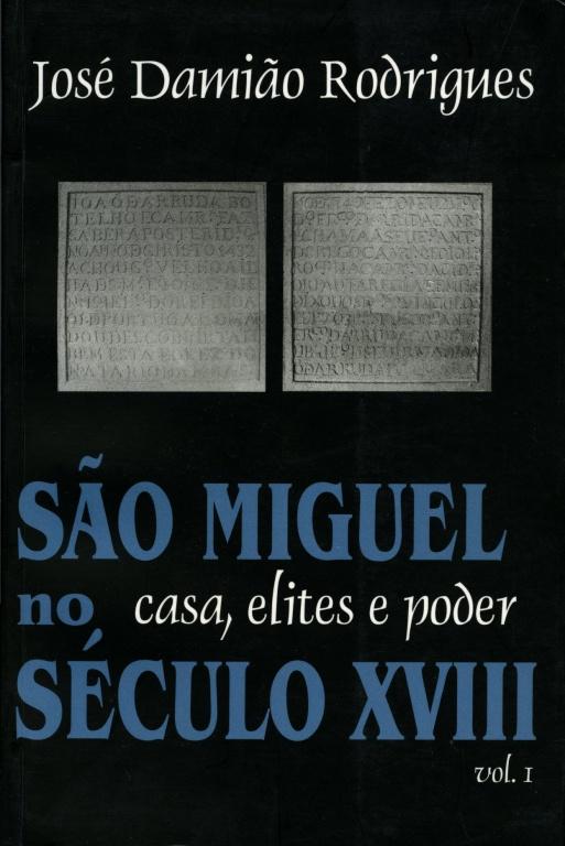 SÃO MIGUEL NO SÉCULO XVIII: CASA, ELITES E PODER [2 VOLS.]
