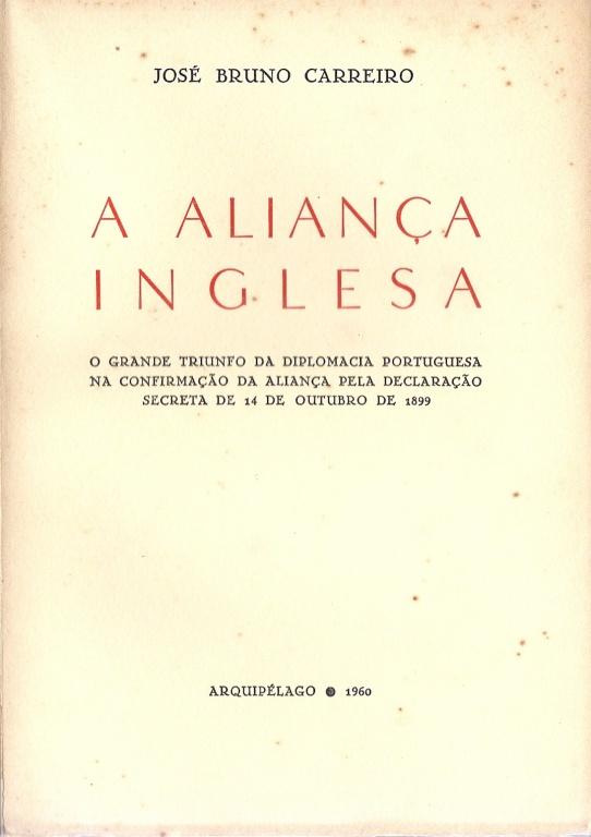 A ALIANÇA INGLESA: O GRANDE TRIUNFO DA DIPLOMACIA PORTUGUESA NA CONFIRMAÇÃO DA ALIANÇA PELA DECLARAÇÃO SECRETA DE 14 DE OUTUBRO DE 1899