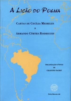 A LIÇÃO DO POEMA: CARTAS DE CECÍLIA MEIRELES A ARMANDO CÔRTES-RODRIGUES