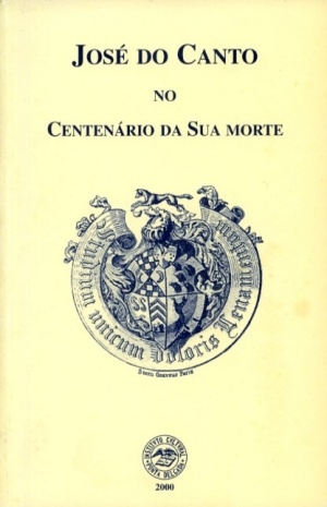 JOSÉ DO CANTO: NO CENTENÁRIO DA SUA MORTE