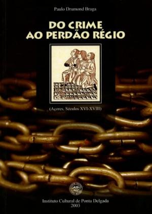 DO CRIME AO PERDÃO RÉGIO (AÇORES, SÉCULOS (...)