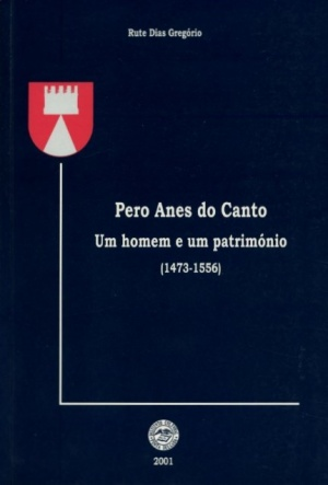 PERO ANES DO CANTO: UM HOMEM E UM PATRIMÓNIO (1473-1556)