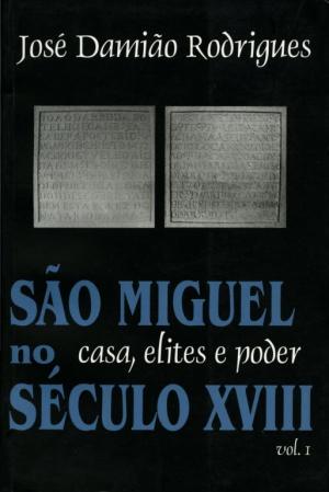 SÃO MIGUEL NO SÉCULO XVIII: CASA, ELITES E PODER (...)